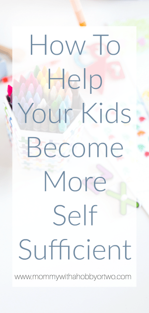 "Helping your kids escape the ""helpless"" mindset and become self sufficient will help them feel empowered and confident; and it'll help you stay sane."