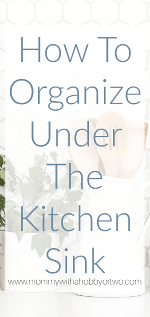 https://mommywithahobbyortwo.com/organize-under-kitchen-sink/