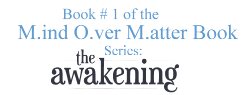 M.ind O.ver M.atter Book #1 of Series: The Awakening