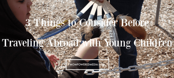 3 Things to Consider Before Traveling Abroad with Young Children