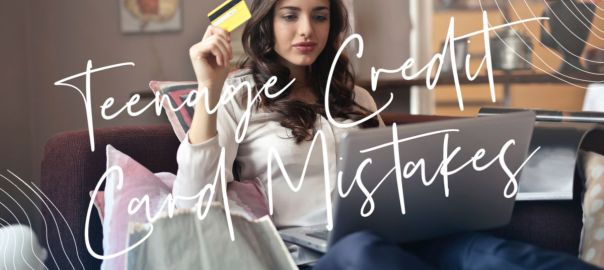 Teenage Credit Card Mistakes