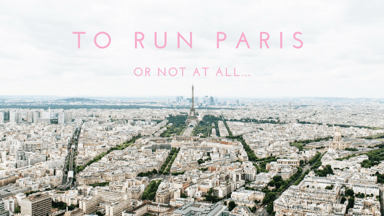 To run Paris or not at all...
