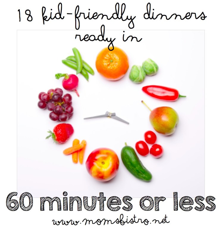 18 kid friendly dinners in 60 minutes or less moms bistro