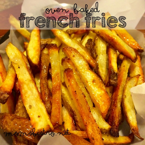 homemade french fries best fries oven baked french fries recipe moms bistro