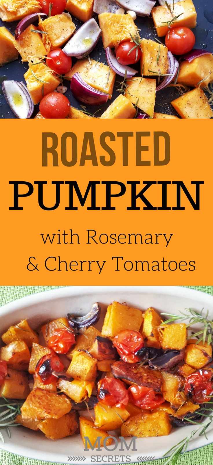 Roasted pumpkin is a simple, easy and versatile recipe that makes an amazing side dish. This dish has a wonderful balance of pumpkin flavor with the rosemaryand cherry tomatoes. This can be a paleo, keto and vegan recipe.