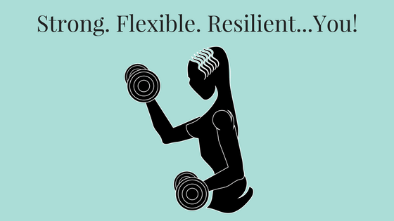 Strong. Fit. Flexible. Resilient...You!