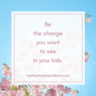 Be Who You Want Your Kids To Be