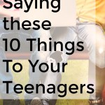 what shouldn't I say to my teen