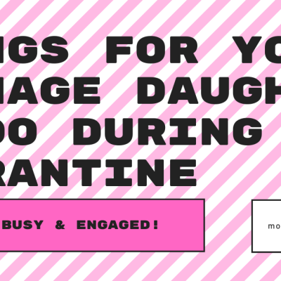 Things for Your Teenage Girl to do During Quarantine