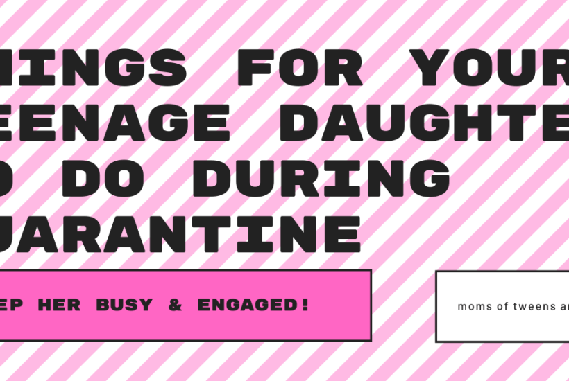 Things for your Teenage Daughter to Do During Quarantine