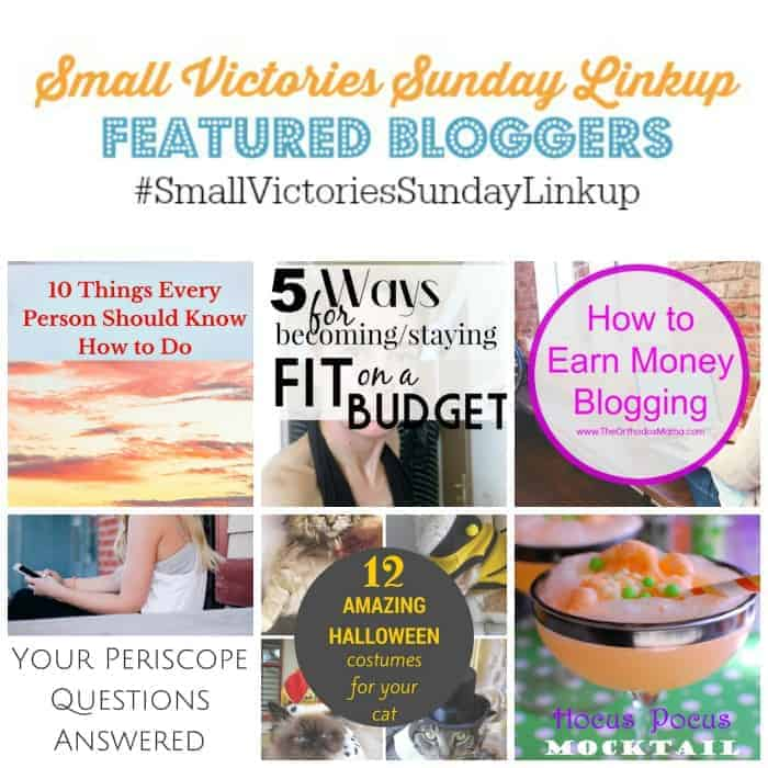 Small Victories Sunday Linkup 72 Featured Bloggers: 10 Things Every Person Should Know How to Do by Tidbits of Experience, 5 Ways of Becoming or Staying Fit on a Budget by Funky Jungle, How to Earn Money Blogging by The Orthodox Mama, Your Periscope Questions Answered by Mommyzoid, 12 Amazing Halloween Costumes for Cats and Hocus Pocus Mocktail from A Sprinkle of This and That