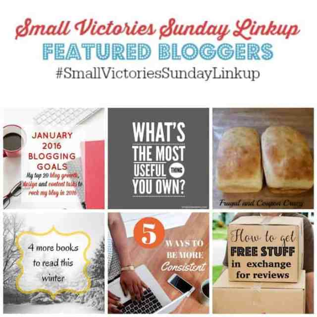 Small Victories Sunday Linkup 86 Featured Bloggers: January 2016 Blogging Goals from Mom's Small Victories, Your Most Useful Thing by Simply Save, Making Your Own Sandwich Bread Instead of Buying it by Frugal & Coupon Crazy, 4 More Books to Read in Winter by the Book Worm 2, 5 Ways to be More Consistent by Divas with a Purpose and How to Get Free Stuff in Exchange for Reviews by Eat Drink and Save Money