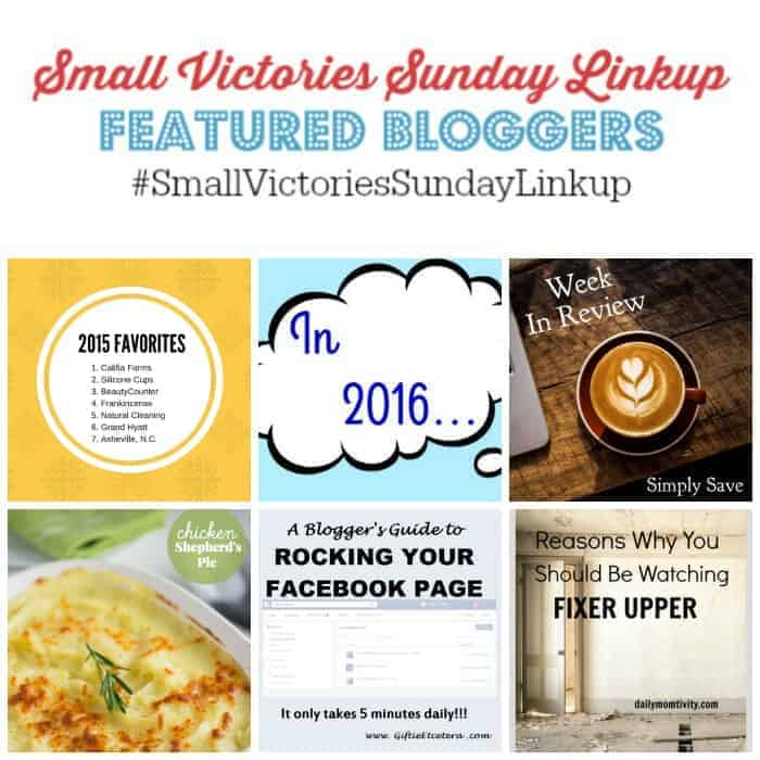 Small Victories Sunday Linkup 85 Featured Bloggers: 7 Health & Beauty Experiences I'm Glad I Discovered in 2015 from Hines-Sight Blog, In 2016...from The Mad Mommy, Week in Review from Simply Save, Chicken Shepherd's Pie from Simply Stacie, A Blogger's Guide to Rocking Your Facebook Page from Giftie Etcetera, Reasons Why You Should be Watching Fixer Upper by Daily Momtivity