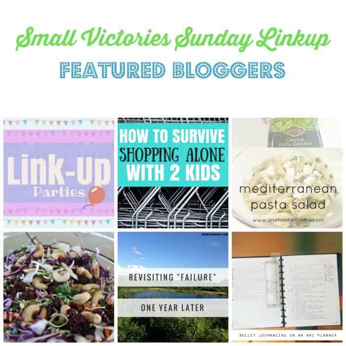Small Victories Sunday Linkup 107 Featured Bloggers: Linkup Parties from Like Sara...but with a D, How to survive shopping Alone with 2 Kids by Morgan Manages Mommyhood, Mediterranean Pasta Salad by One Hoolie Mama, Curried Cashew and Cranberry Coleslaw by SAHM I Am, Revisiting Failure One Year Later by simply Save and Bullet Journaling in an ARC Planner by Girl XOXO.