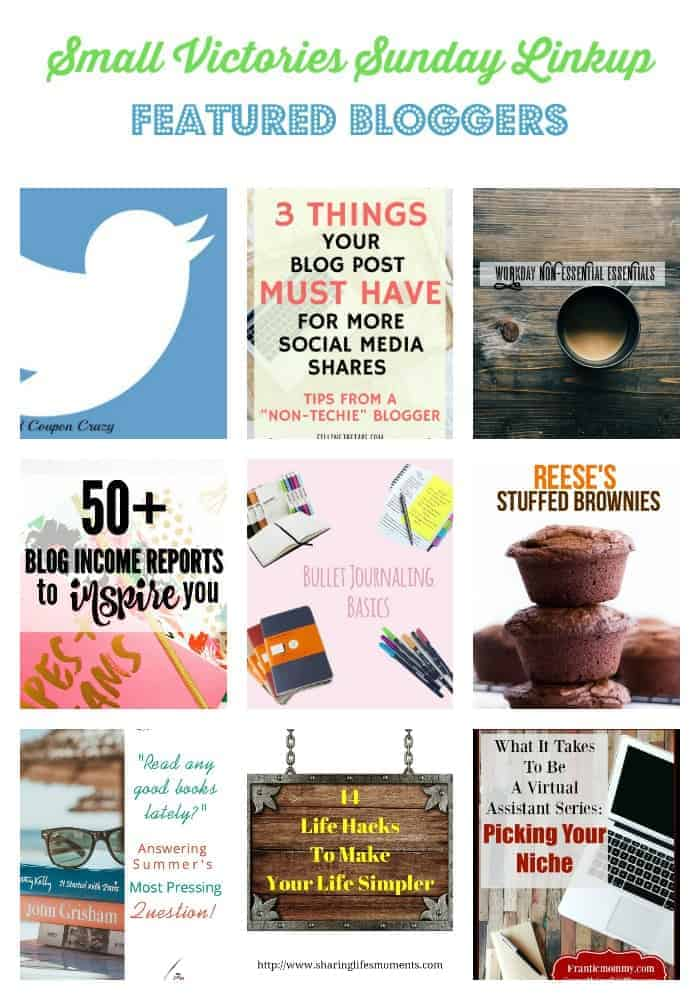 """Small Victories Sunday Linkup 116 Featured Bloggers: Are You Looking for Twitter Followers? from Frugal & Coupon Crazy, The 3 Most Effective Ways to Get Your Blog Posts Shared on Social Media from Filling the Jars, 5 Everyda(y) Work Non-Essential Essentials from Girl XOXO, 50+ Blog Income Reports to Inspire You from Morgan Manages Mommyhood, 4 Styles of Bullet Journaling Explained from Divas with a Purpose, Reese's Stuffed Brownies from Simply Stacie, """"Read Any Good Books Lately? Answering Summer's Most Pressing Question from The Art of Why Not, 14 Life Hacks to Make Your Life Simpler from Sharing Life's Moments, What It Takes to be A Virtual Assistant: Picking your Niche from Frantic Mommy"""