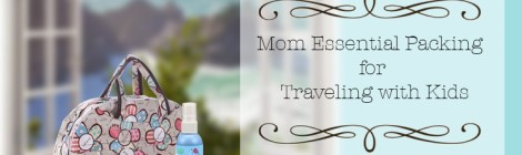 Mom Essential Packing for Traveling with Kids
