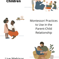 Interacting with Children: Montessori Principles to Use in the Parent-Child Relationship -- Live Webinar!