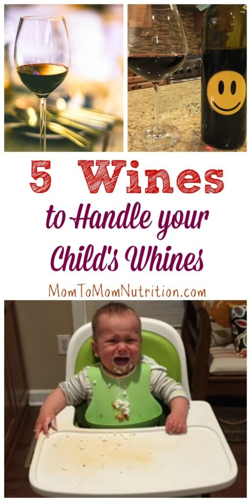 "Whether you are tending to a teething toddler or a tired teen, these 5 wines will help handle any ""whiny"" time with your kids!"
