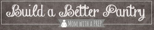 The Build a Better Pantry Series @ MomwithaPREP.com