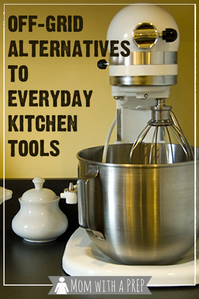 Off Grid Alternatives To Everyday Kitchen Tools Mom With