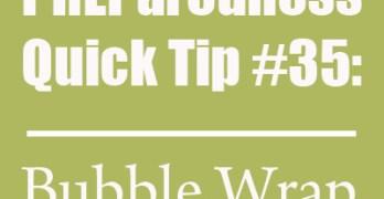 Preparedness Quick Tip #35 – Bubble Wrap