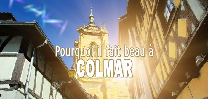 Pourquoi il fait beau à Colmar © French Moments