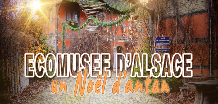 Un Noël d'antan à l'Ecomusée d'Alsace © French Moments