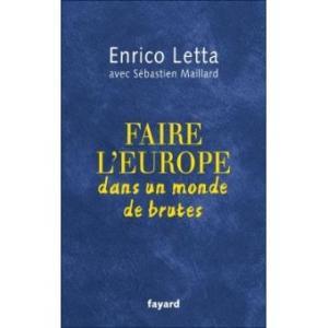 """L'ultimo libro di Enrico Letta, ex premier italiano, """"Faire l'Europe dans un monde de brutes"""""""