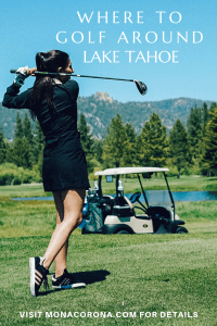 Looking for where to golf in Lake Tahoe? This Reno-Tahoe travel guide will show you the best golf courses in Lake Tahoe and the surrounding areas! | #monacorona #laketahoe #reno #nevada #california #northamerica #usa #golf #golfer #golfing #golfcourses #carsonvalley