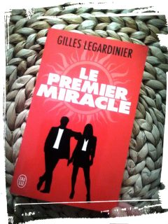 Livre le premier miracle de Gilles legardinier avis pitch monblabladefille.com