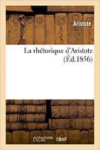 La rhétorique d'Aristote : traduite en français, avec le texte en regard: , et suivie de notes philologiques et littéraires