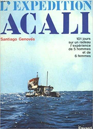 L'expédition acali, 101 jours en radeau, l'expérience de 5 homme et de 6 femmes, Broché – 1975