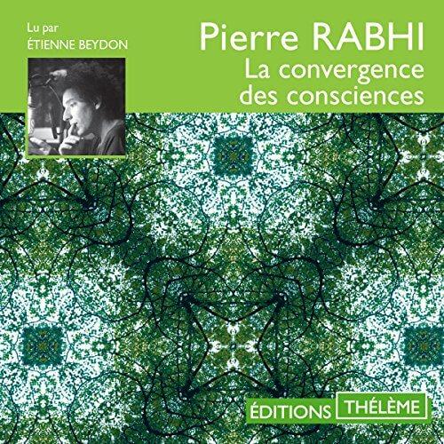 La convergence des consciences  Livres audio Audible – Version intégrale Pierre Rabhi (Auteur), Étienne Beydon (Narrateur), Éditions Thélème (Editeur)