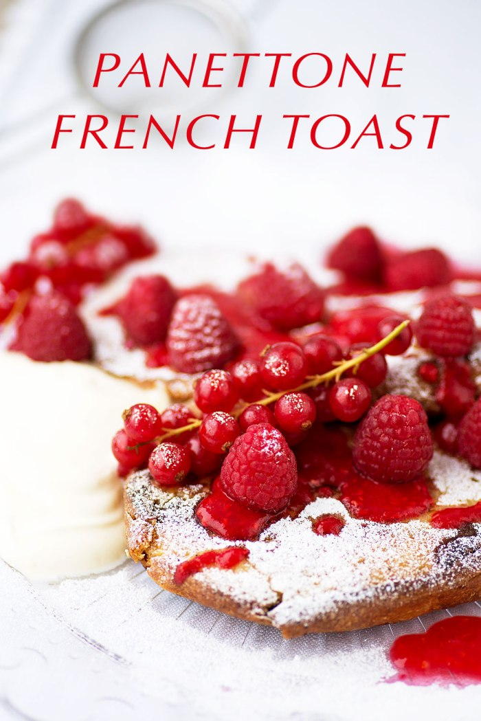 Panettone French Toast with Raspberry Compote, Red Currants and Crème fraîche