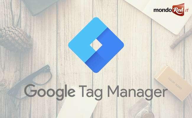 Google Tag Manager: cos'è e come sfruttarlo al meglio