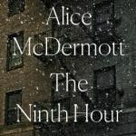 The Ninth Hour by Alice McDermott (Farrar Straus and Giroux)