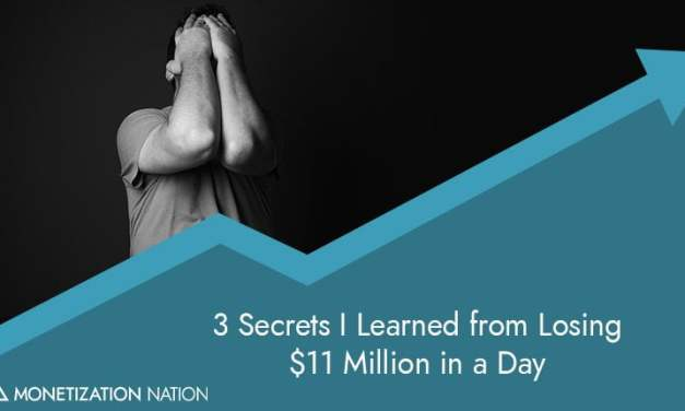 3 Secrets I Learned from Losing $11 Million in a Day