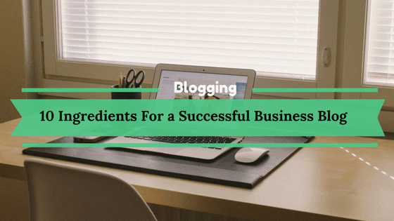 10 Ingredients For a Successful Business Blog [Complete Guide]