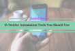 15 Twitter Automation Tools You Should Use