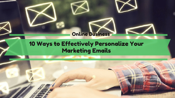 10 Ways to Effectively Personalize Your Marketing Emails
