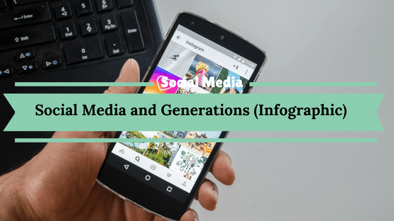 Social Media and Generations (Infographic)