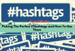 Picking The Perfect Hashtags and How To Use Them