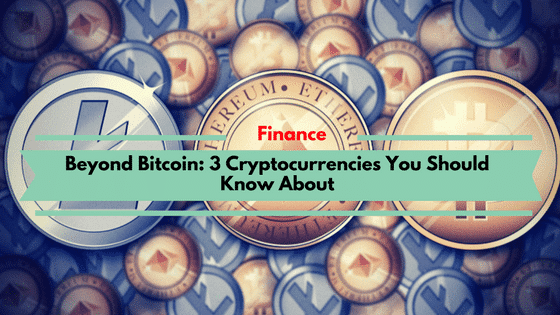 3 Cryptocurrencies You Should Know About