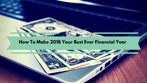 How To Make 2018 Your Best Ever Financial Year