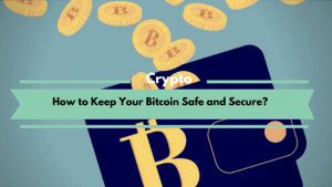 How to Keep Your Bitcoin Safe and Secure?