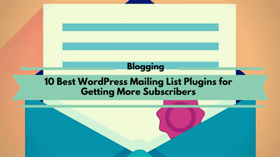 10Best WordPress Mailing List Plugins for Getting More Subscribers