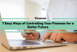 7 Easy Ways of Controlling Your Finances for a Better Future