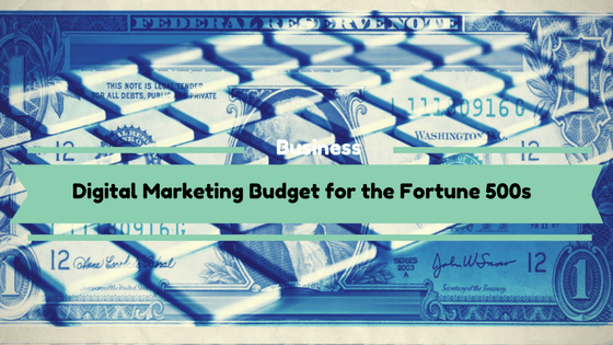 Digital Marketing Budget for the Fortune 500s