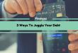 3 Ways To Juggle Your Debt