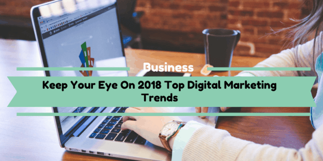 Keep Your Eye On 2018 Top Digital Marketing Trends